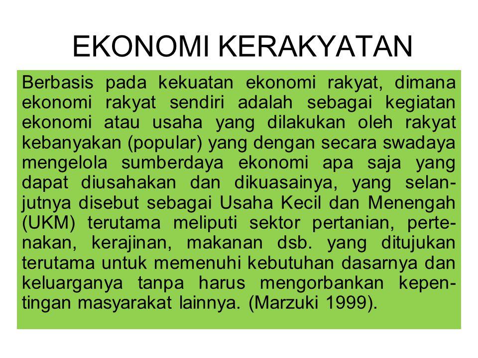 EKONOMI KERAKYATAN Berbasis pada kekuatan ekonomi rakyat, dimana ekonomi rakyat sendiri adalah sebagai kegiatan ekonomi atau usaha yang dilakukan oleh