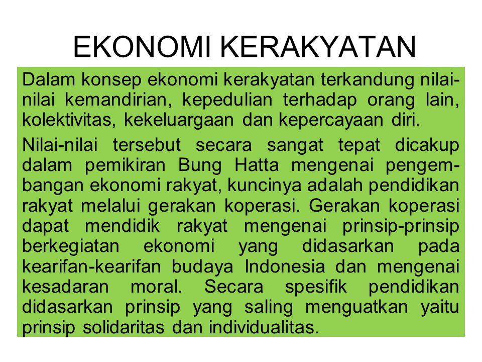 EKONOMI KERAKYATAN Dalam konsep ekonomi kerakyatan terkandung nilai- nilai kemandirian, kepedulian terhadap orang lain, kolektivitas, kekeluargaan dan