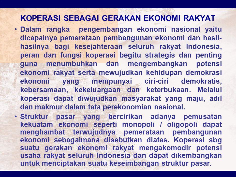 KOPERASI SEBAGAI GERAKAN EKONOMI RAKYAT Dalam rangka pengembangan ekonomi nasional yaitu dicapainya pemerataan pembangunan ekonomi dan hasil- hasilnya