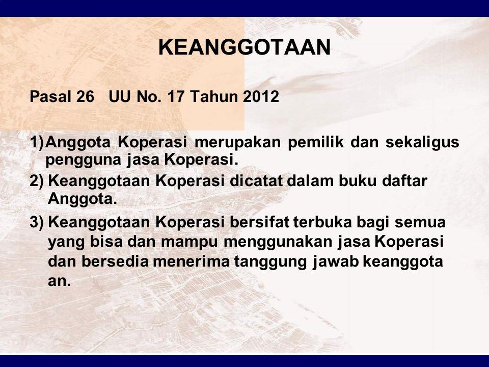 KEANGGOTAAN Pasal 26 UU No. 17 Tahun 2012 1)Anggota Koperasi merupakan pemilik dan sekaligus pengguna jasa Koperasi. 2)Keanggotaan Koperasi dicatat da
