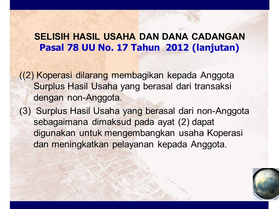SELISIH HASIL USAHA DAN DANA CADANGAN Pasal 78 UU No. 17 Tahun 2012 (lanjutan) ((2) Koperasi dilarang membagikan kepada Anggota Surplus Hasil Usaha ya