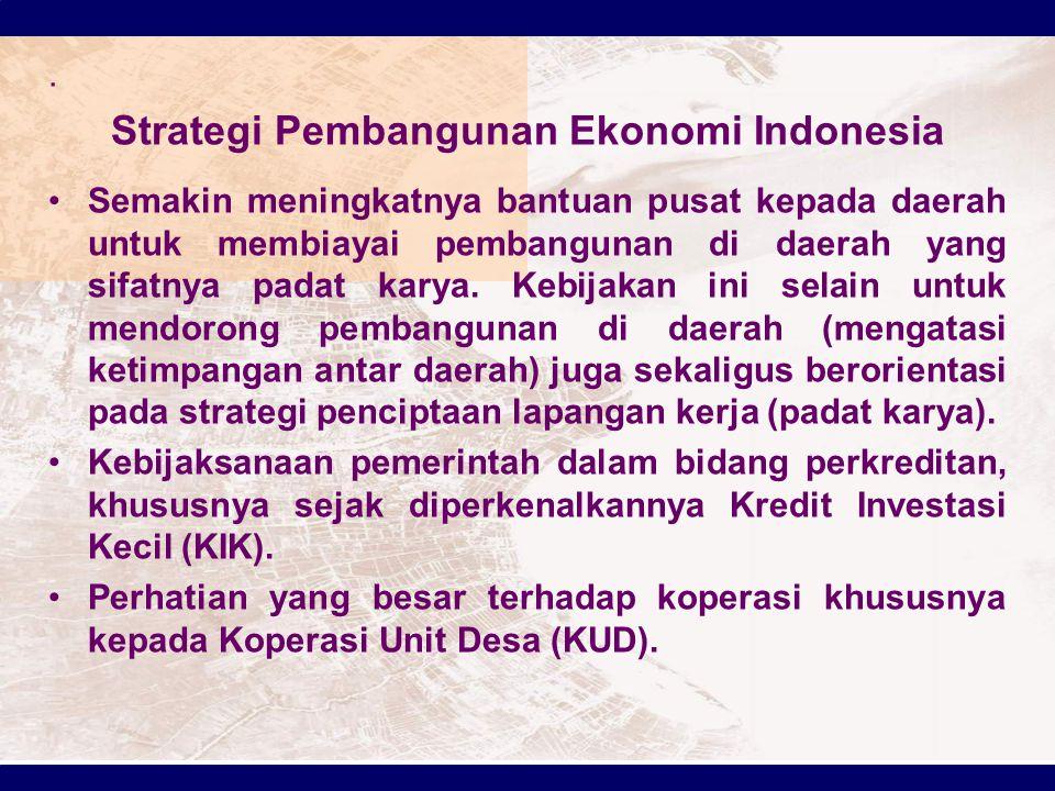 Strategi Pembangunan Ekonomi Indonesia Semakin meningkatnya bantuan pusat kepada daerah untuk membiayai pembangunan di daerah yang sifatnya padat karya.