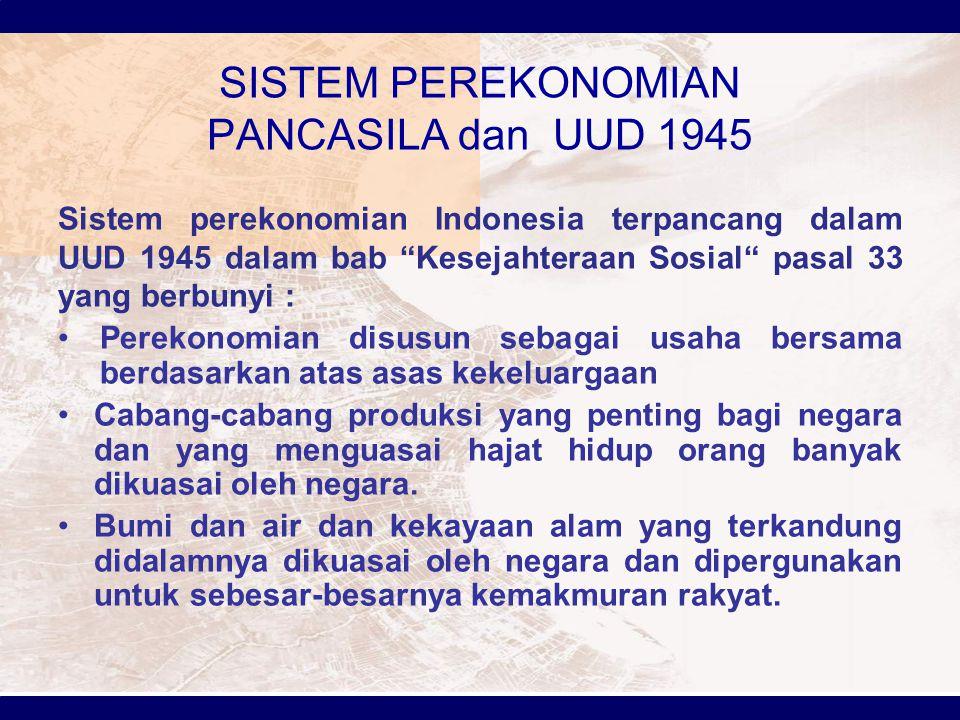 "SISTEM PEREKONOMIAN PANCASILA dan UUD 1945 Sistem perekonomian Indonesia terpancang dalam UUD 1945 dalam bab ""Kesejahteraan Sosial"" pasal 33 yang berb"