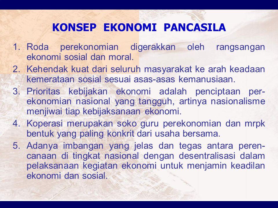 KONSEP EKONOMI PANCASILA 1.Roda perekonomian digerakkan oleh rangsangan ekonomi sosial dan moral. 2.Kehendak kuat dari seluruh masyarakat ke arah kead