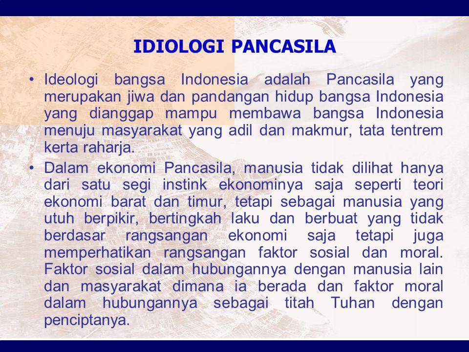IDIOLOGI PANCASILA Ideologi bangsa Indonesia adalah Pancasila yang merupakan jiwa dan pandangan hidup bangsa Indonesia yang dianggap mampu membawa ban