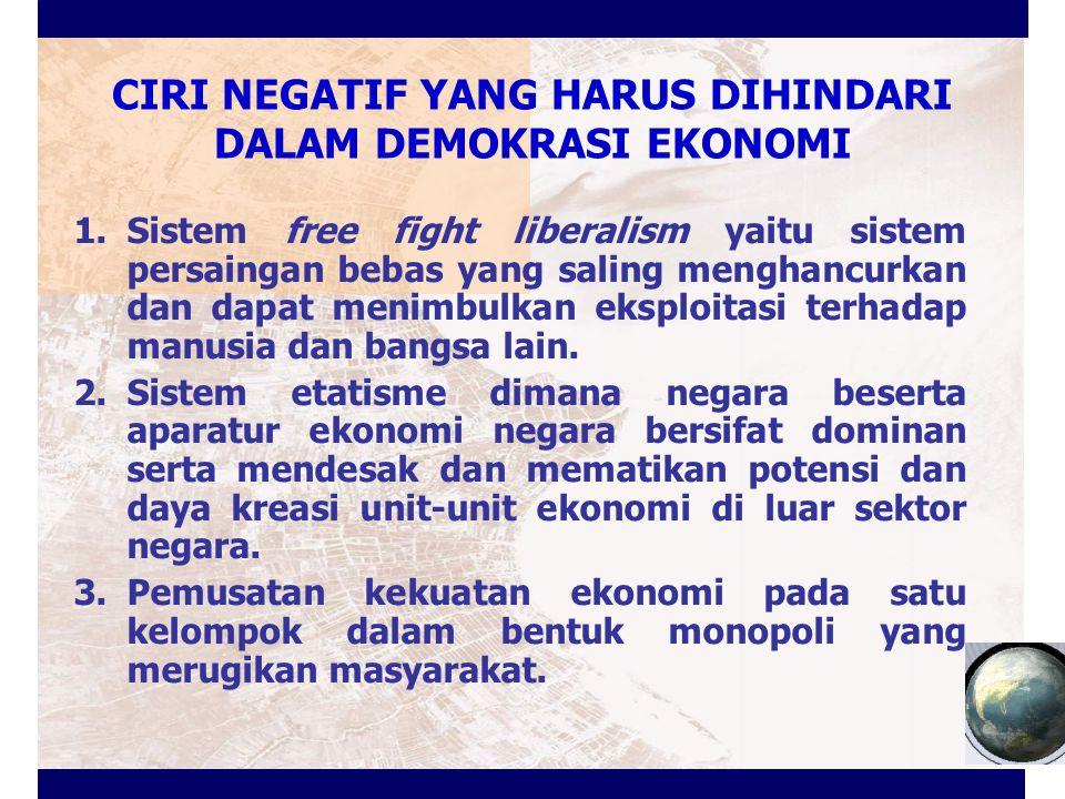 CIRI NEGATIF YANG HARUS DIHINDARI DALAM DEMOKRASI EKONOMI 1.Sistem free fight liberalism yaitu sistem persaingan bebas yang saling menghancurkan dan d