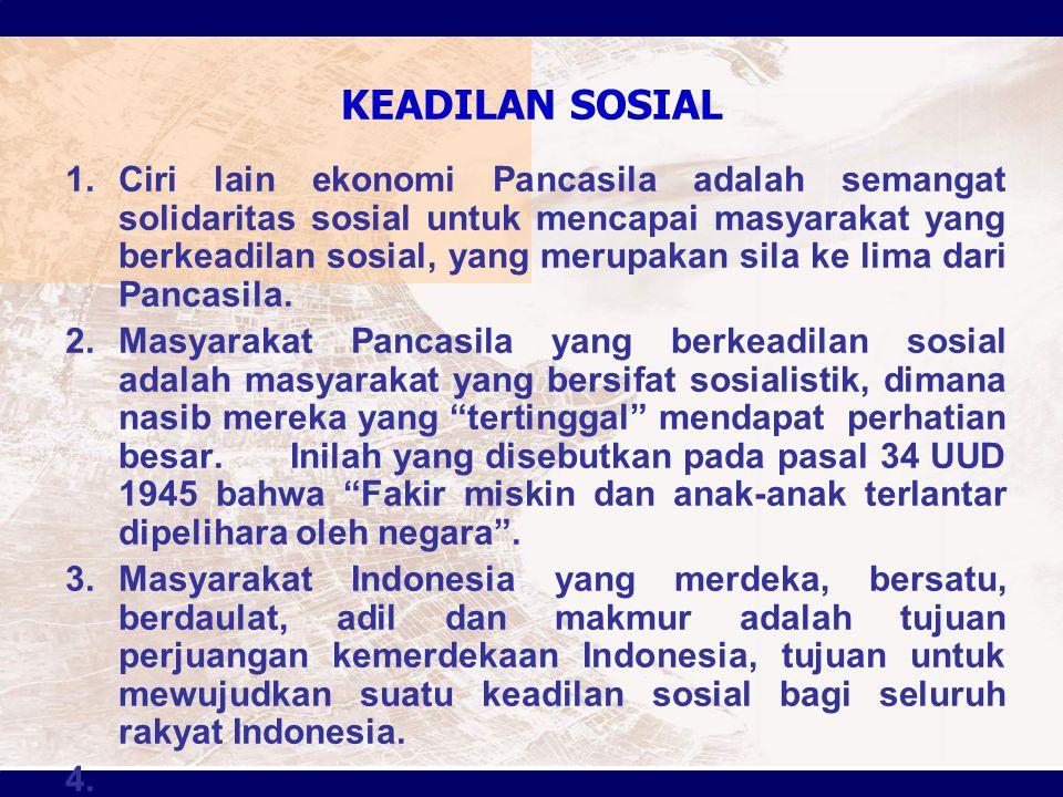 KEADILAN SOSIAL 1.Ciri lain ekonomi Pancasila adalah semangat solidaritas sosial untuk mencapai masyarakat yang berkeadilan sosial, yang merupakan sil