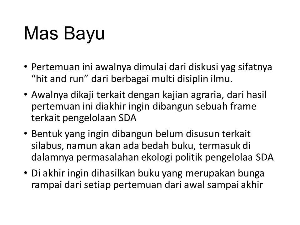 """Mas Bayu Pertemuan ini awalnya dimulai dari diskusi yag sifatnya """"hit and run"""" dari berbagai multi disiplin ilmu. Awalnya dikaji terkait dengan kajian"""