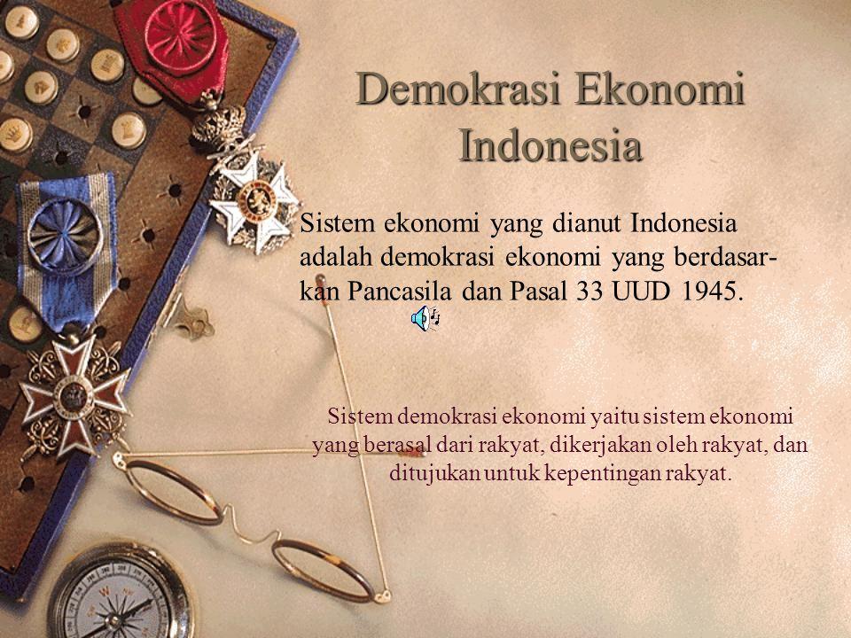 Demokrasi Ekonomi Indonesia Sistem ekonomi yang dianut Indonesia adalah demokrasi ekonomi yang berdasar- kan Pancasila dan Pasal 33 UUD 1945. Sistem d
