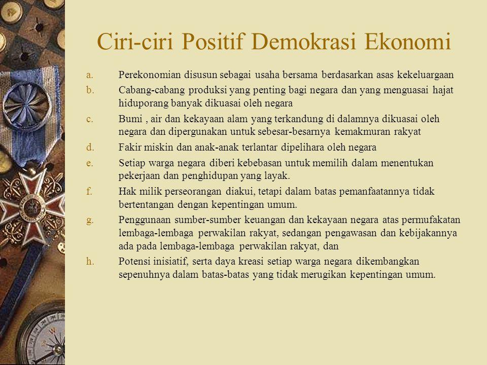 Ciri-ciri Positif Demokrasi Ekonomi a.Perekonomian disusun sebagai usaha bersama berdasarkan asas kekeluargaan b.Cabang-cabang produksi yang penting b