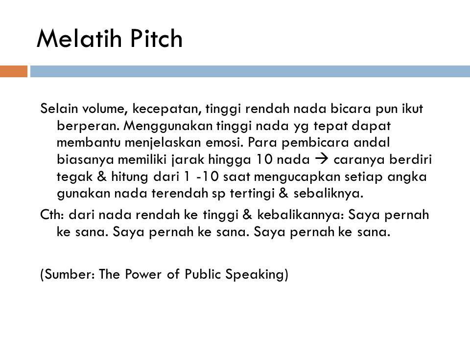 Melatih Pitch Selain volume, kecepatan, tinggi rendah nada bicara pun ikut berperan. Menggunakan tinggi nada yg tepat dapat membantu menjelaskan emosi
