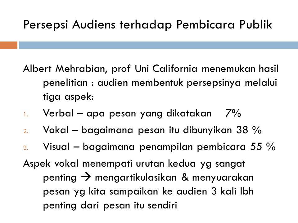 Persepsi Audiens terhadap Pembicara Publik Albert Mehrabian, prof Uni California menemukan hasil penelitian : audien membentuk persepsinya melalui tig