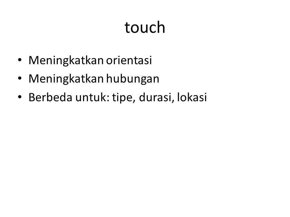 touch Meningkatkan orientasi Meningkatkan hubungan Berbeda untuk: tipe, durasi, lokasi