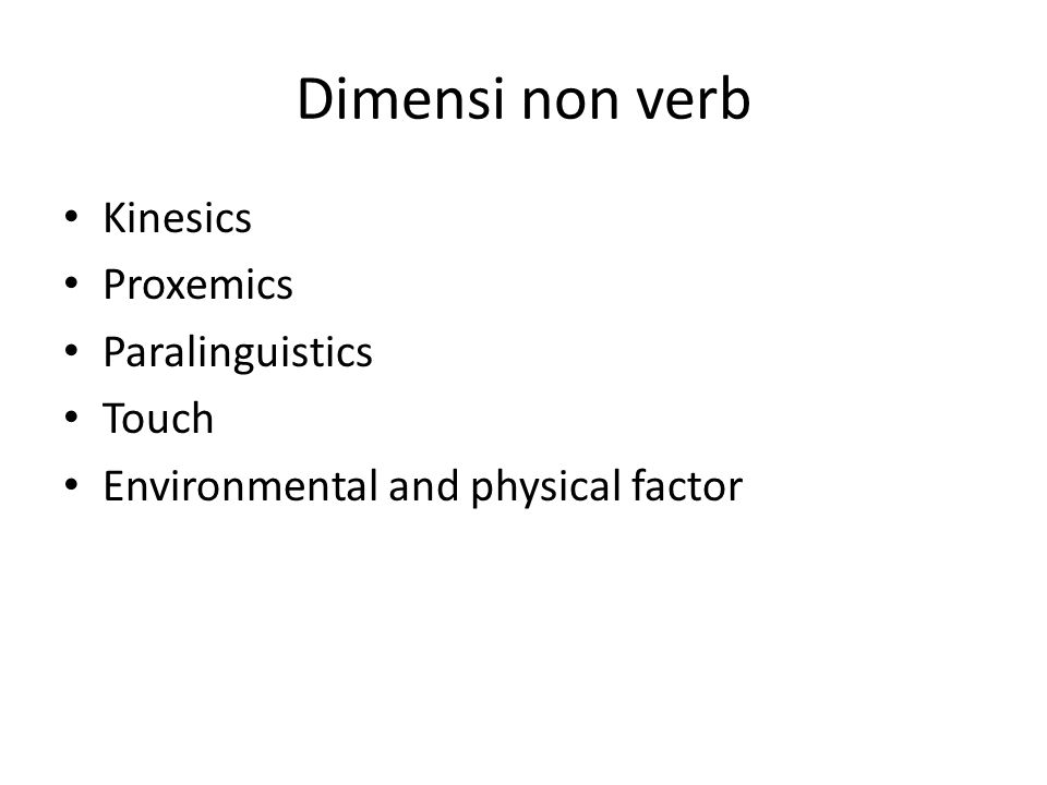 Dimensi non verb Kinesics Proxemics Paralinguistics Touch Environmental and physical factor