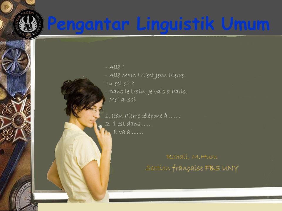 11 Bagan Linguistik Langue StructurePragmatiqueUsage GrammaireSémantique Transmission PhonétiquePhonologieMorphologieSyntaxeLexiqueDiscours Chrystal (1993 : 83)