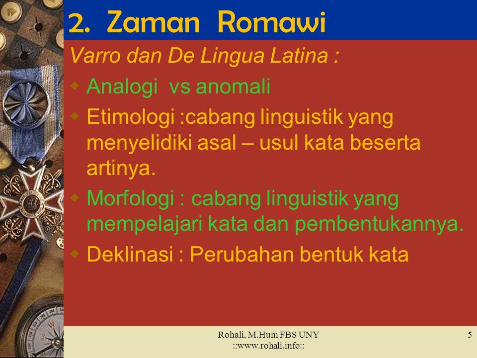 1. Zaman Yunani Tokoh Linguistik :  Kaum Sophis  Plato (429 – 347 S.M.)  Aristoteles ( 384 – 322 S.M. )  Kaum Stoik  Kaum Alexandrian Rohali, M.H
