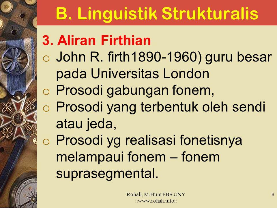 B. Linguistik Strukturalis 2. Aliran Praha  Pembedaan tegas fonetik dan fonologi  Morfofonologis : bidang yang meneliti struktur fonologis morfem 
