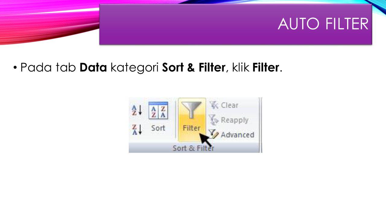 AUTO FILTER Pada tab Data kategori Sort & Filter, klik Filter.