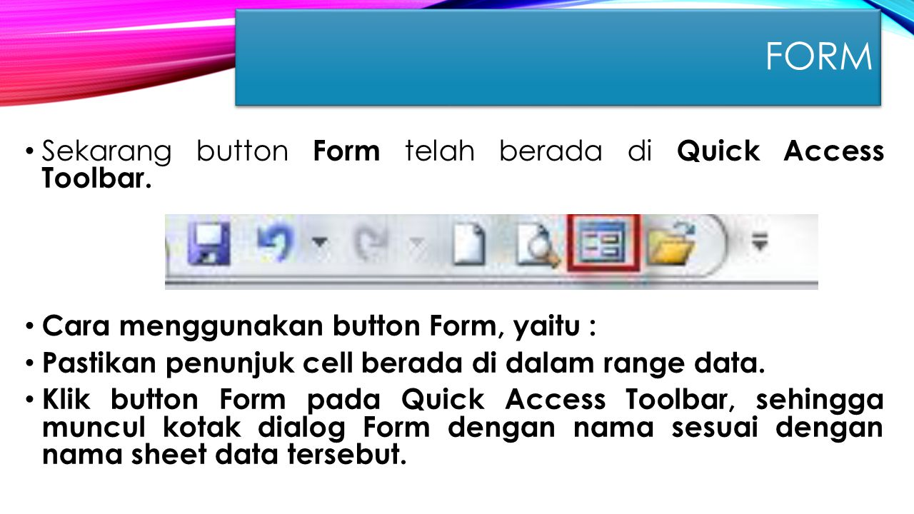 Sekarang button Form telah berada di Quick Access Toolbar. Cara menggunakan button Form, yaitu : Pastikan penunjuk cell berada di dalam range data. Kl