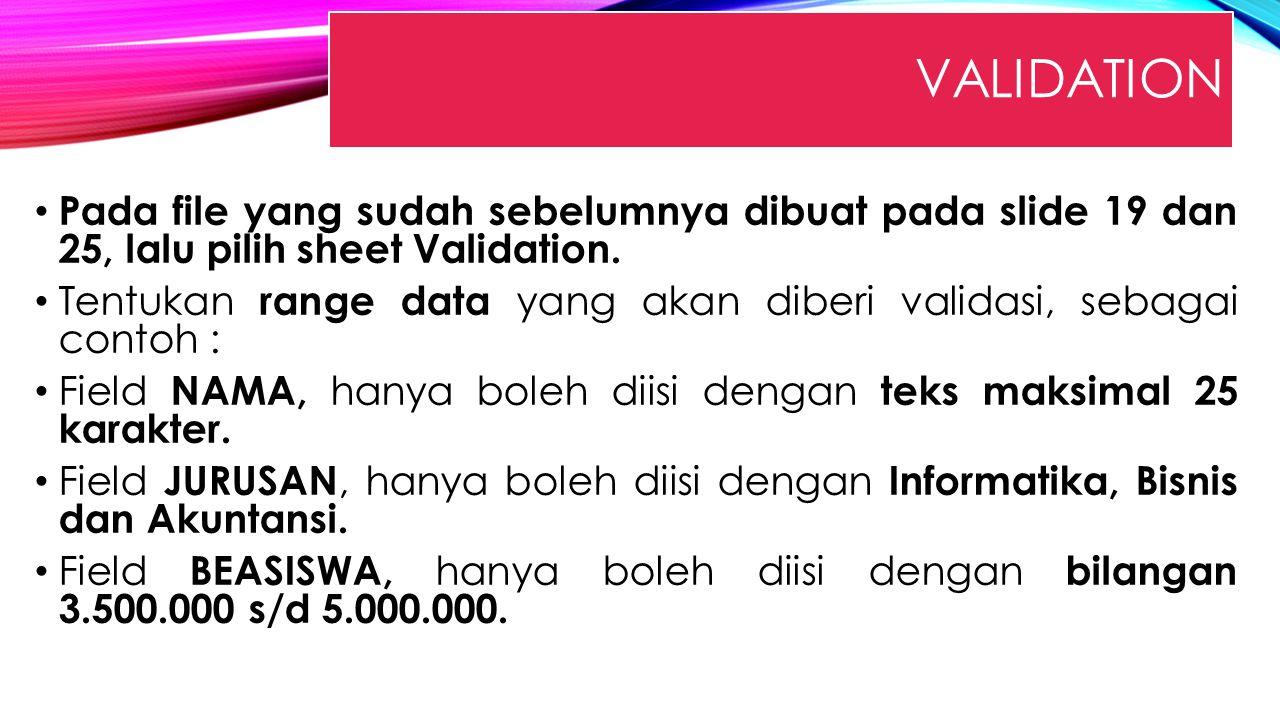 VALIDATION Pada file yang sudah sebelumnya dibuat pada slide 19 dan 25, lalu pilih sheet Validation. Tentukan range data yang akan diberi validasi, se