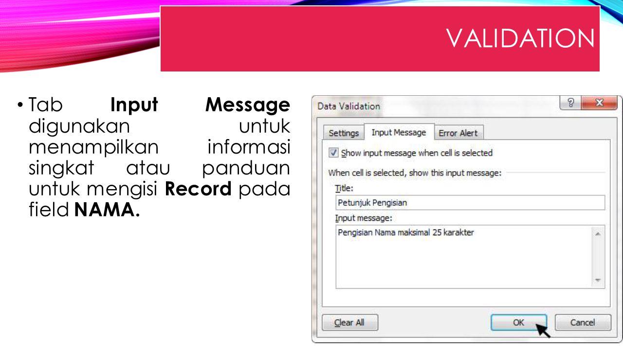 Tab Input Message digunakan untuk menampilkan informasi singkat atau panduan untuk mengisi Record pada field NAMA.