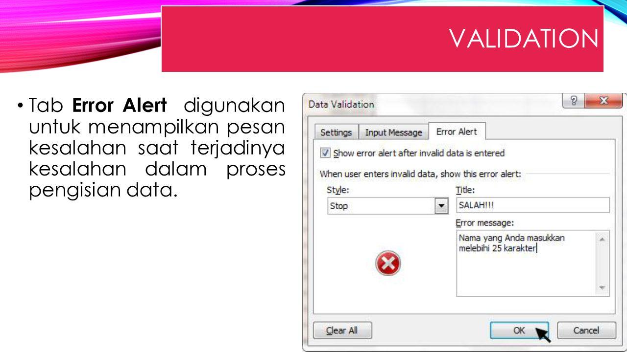 VALIDATION Tab Error Alert digunakan untuk menampilkan pesan kesalahan saat terjadinya kesalahan dalam proses pengisian data.
