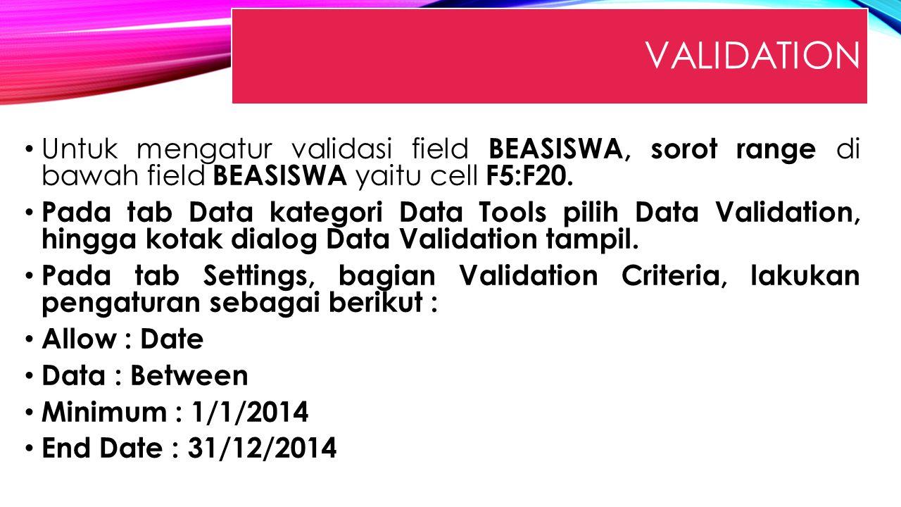 VALIDATION Untuk mengatur validasi field BEASISWA, sorot range di bawah field BEASISWA yaitu cell F5:F20. Pada tab Data kategori Data Tools pilih Data