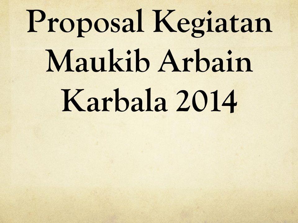Proposal Kegiatan Maukib Arbain Karbala 2014