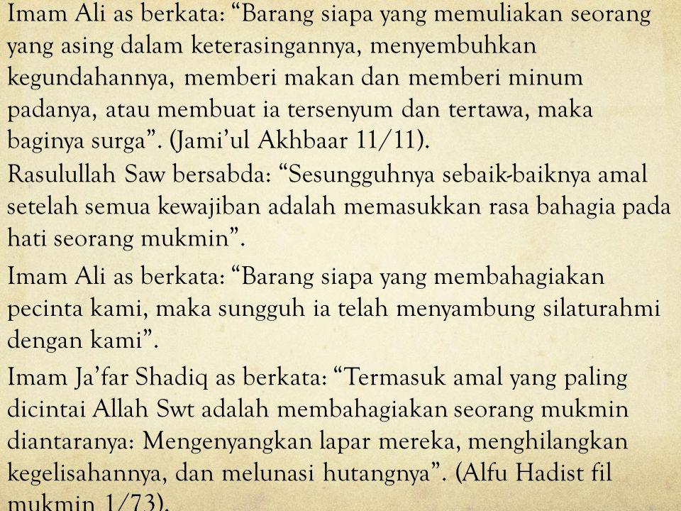 """Imam Ali as berkata: """"Barang siapa yang memasukkan kebahagiaan pada hati saudaranya seiman, maka ia telah membuat kami Ahlul Bait bahagia, dan barang"""