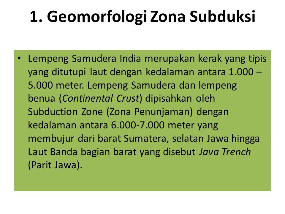 1. Geomorfologi Zona Subduksi Lempeng Samudera India merupakan kerak yang tipis yang ditutupi laut dengan kedalaman antara 1.000 – 5.000 meter. Lempen