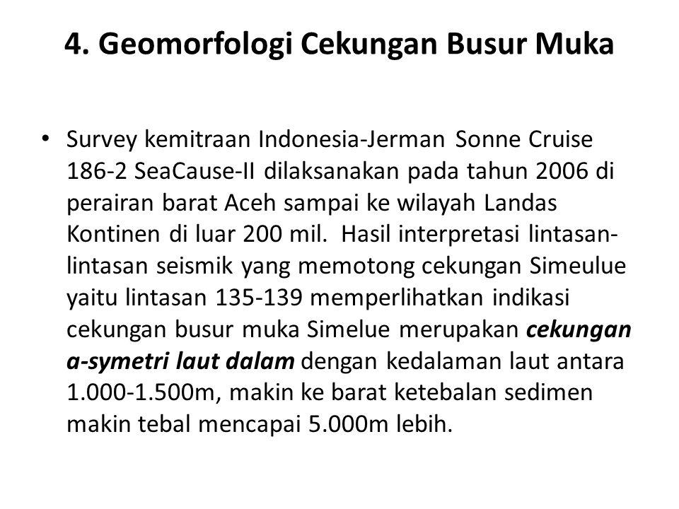 4. Geomorfologi Cekungan Busur Muka Survey kemitraan Indonesia-Jerman Sonne Cruise 186-2 SeaCause-II dilaksanakan pada tahun 2006 di perairan barat Ac