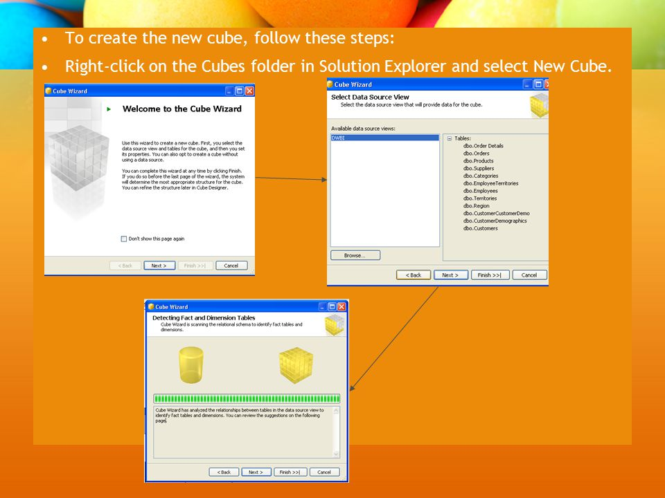 To create the new cube, follow these steps: Right-click on the Cubes folder in Solution Explorer and select New Cube.