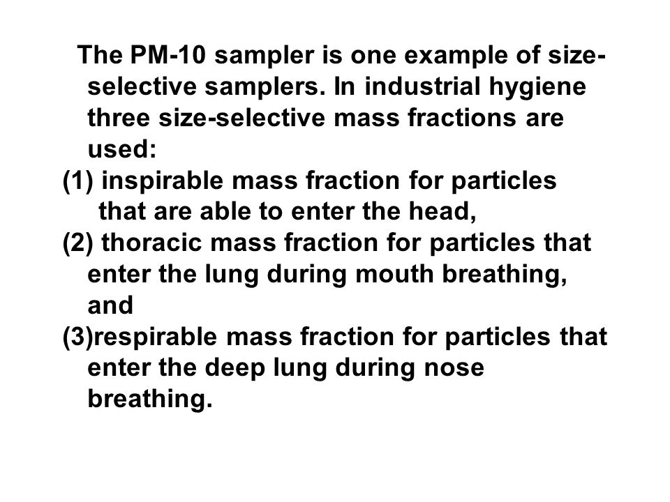 The PM-10 sampler is one example of size- selective samplers.