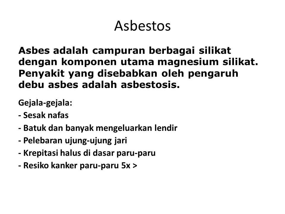 Asbestos Gejala-gejala: - Sesak nafas - Batuk dan banyak mengeluarkan lendir - Pelebaran ujung-ujung jari - Krepitasi halus di dasar paru-paru - Resik