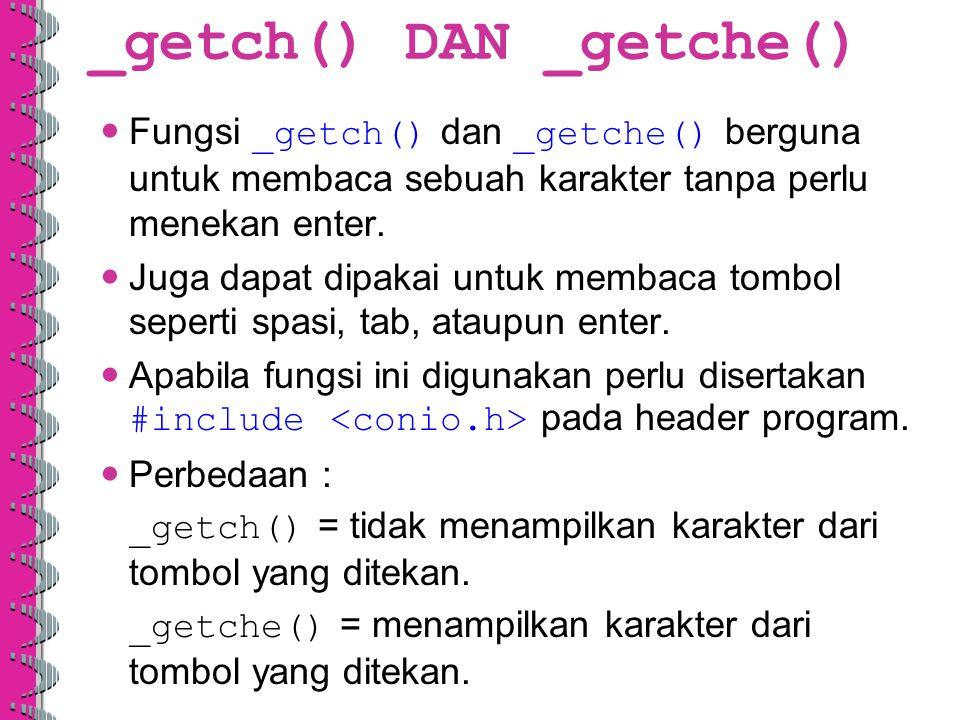 _getch() DAN _getche() Fungsi _getch() dan _getche() berguna untuk membaca sebuah karakter tanpa perlu menekan enter. Juga dapat dipakai untuk membaca