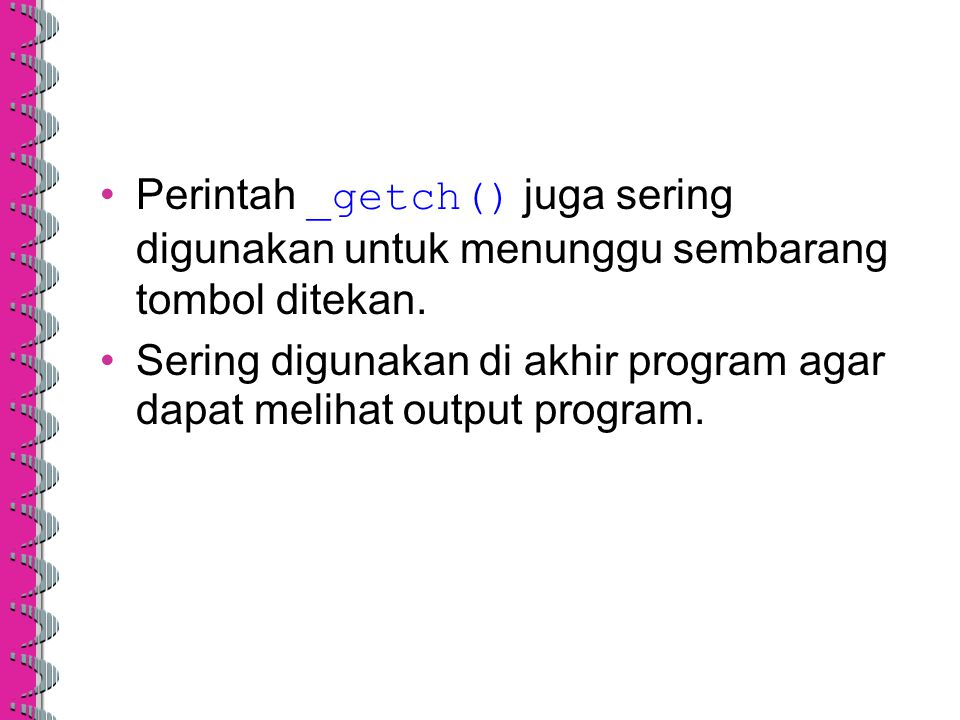 Perintah _getch() juga sering digunakan untuk menunggu sembarang tombol ditekan. Sering digunakan di akhir program agar dapat melihat output program.