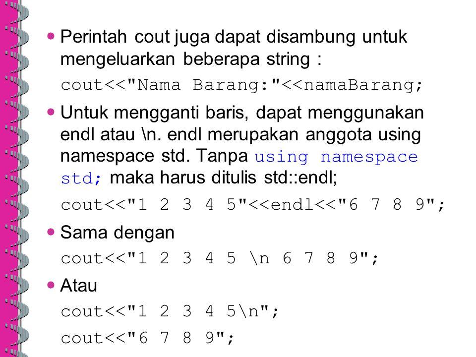 Perintah cout juga dapat disambung untuk mengeluarkan beberapa string : cout<<