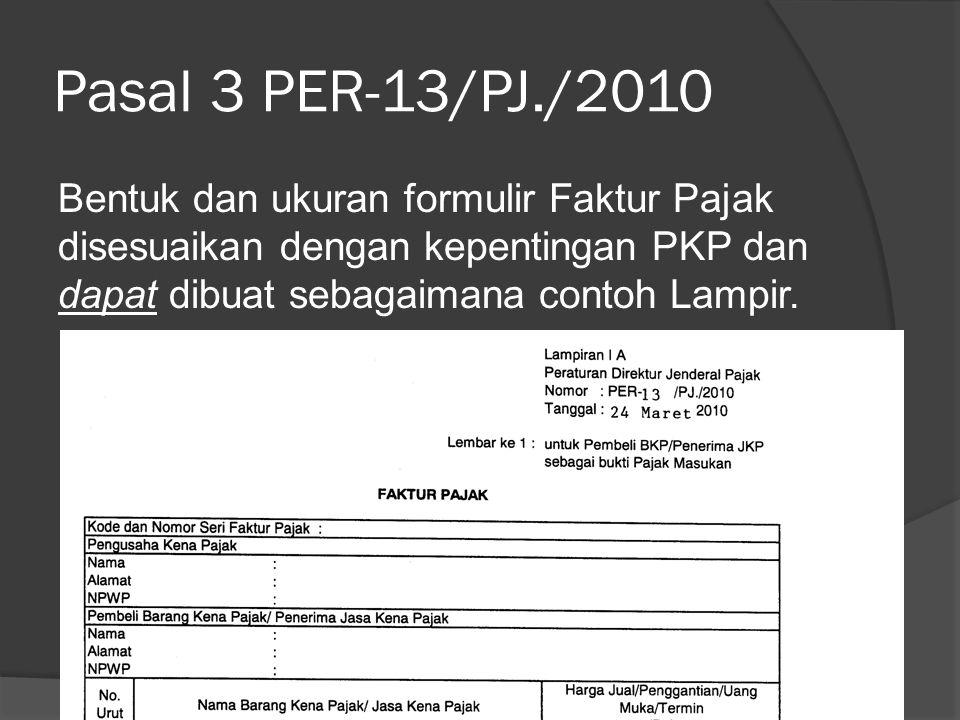Pasal 3 PER-13/PJ./2010 Bentuk dan ukuran formulir Faktur Pajak disesuaikan dengan kepentingan PKP dan dapat dibuat sebagaimana contoh Lampir.