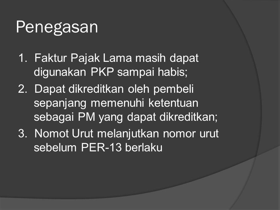 Penegasan 1. Faktur Pajak Lama masih dapat digunakan PKP sampai habis; 2.