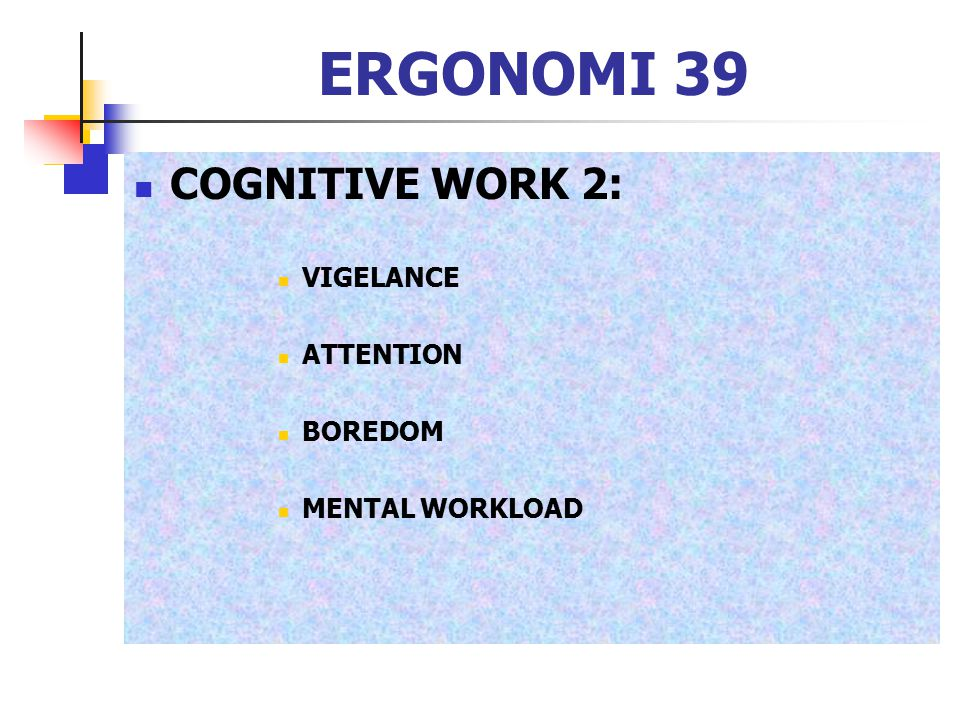 ERGONOMI 39 COGNITIVE WORK 2: VIGELANCE ATTENTION BOREDOM MENTAL WORKLOAD