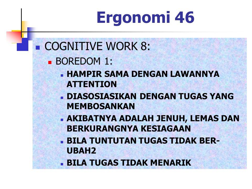 Ergonomi 46 COGNITIVE WORK 8: BOREDOM 1: HAMPIR SAMA DENGAN LAWANNYA ATTENTION DIASOSIASIKAN DENGAN TUGAS YANG MEMBOSANKAN AKIBATNYA ADALAH JENUH, LEM