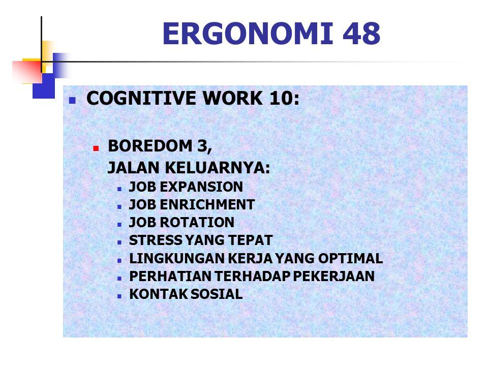 ERGONOMI 48 COGNITIVE WORK 10: BOREDOM 3, JALAN KELUARNYA: JOB EXPANSION JOB ENRICHMENT JOB ROTATION STRESS YANG TEPAT LINGKUNGAN KERJA YANG OPTIMAL P