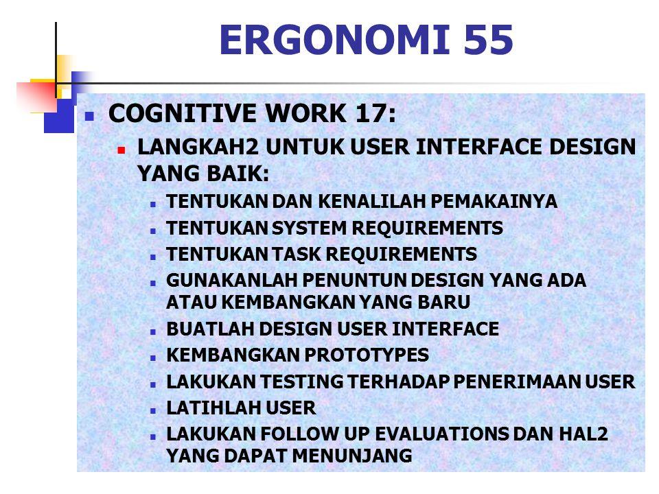 ERGONOMI 55 COGNITIVE WORK 17: LANGKAH2 UNTUK USER INTERFACE DESIGN YANG BAIK: TENTUKAN DAN KENALILAH PEMAKAINYA TENTUKAN SYSTEM REQUIREMENTS TENTUKAN