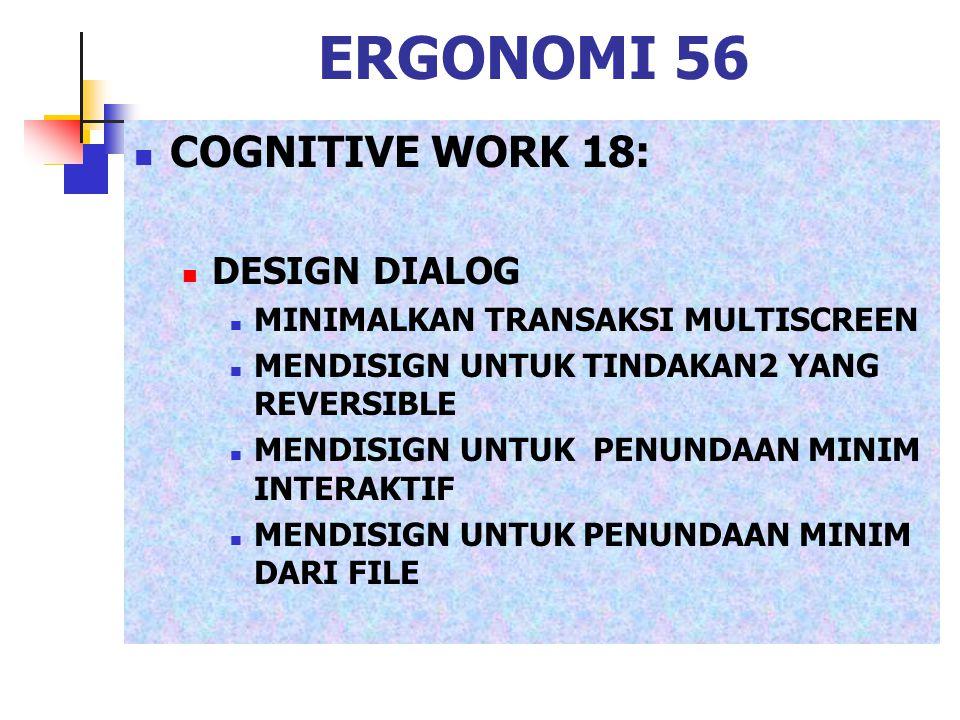 ERGONOMI 56 COGNITIVE WORK 18: DESIGN DIALOG MINIMALKAN TRANSAKSI MULTISCREEN MENDISIGN UNTUK TINDAKAN2 YANG REVERSIBLE MENDISIGN UNTUK PENUNDAAN MINI