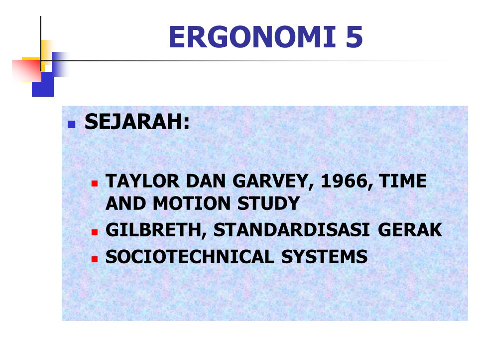 ERGONOMI 5 SEJARAH: TAYLOR DAN GARVEY, 1966, TIME AND MOTION STUDY GILBRETH, STANDARDISASI GERAK SOCIOTECHNICAL SYSTEMS