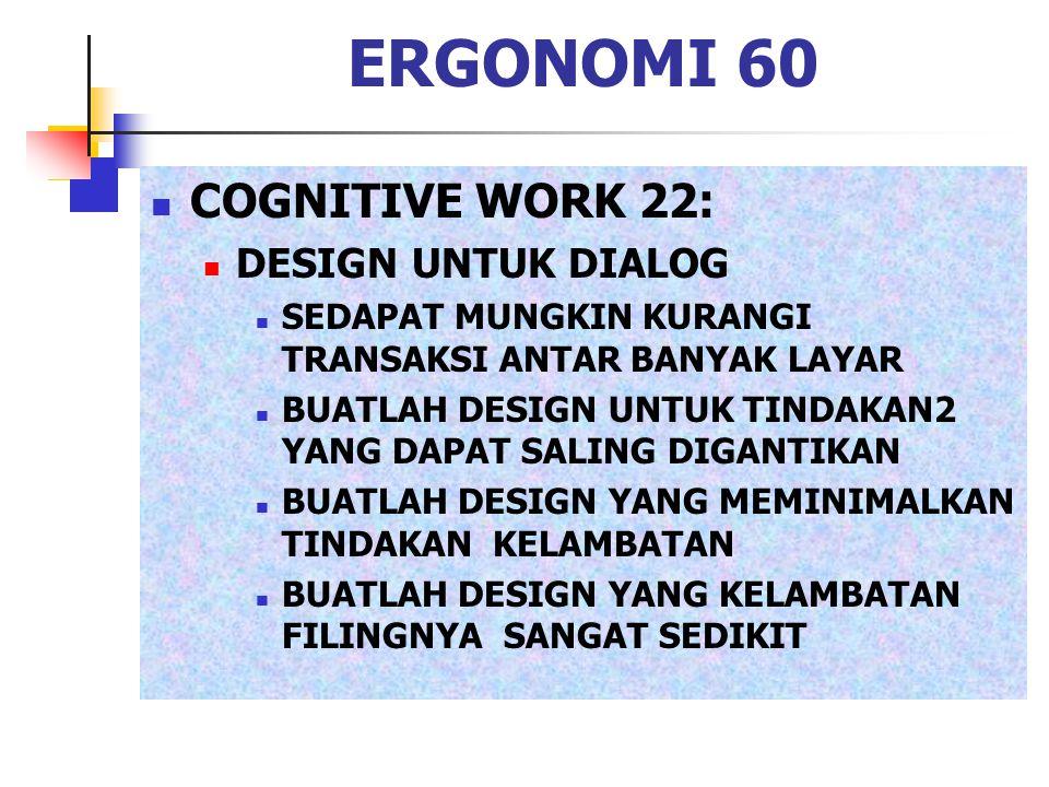 ERGONOMI 60 COGNITIVE WORK 22: DESIGN UNTUK DIALOG SEDAPAT MUNGKIN KURANGI TRANSAKSI ANTAR BANYAK LAYAR BUATLAH DESIGN UNTUK TINDAKAN2 YANG DAPAT SALI