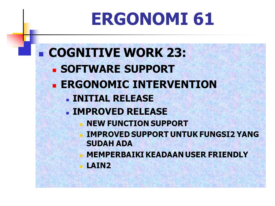 ERGONOMI 61 COGNITIVE WORK 23: SOFTWARE SUPPORT ERGONOMIC INTERVENTION INITIAL RELEASE IMPROVED RELEASE NEW FUNCTION SUPPORT IMPROVED SUPPORT UNTUK FU