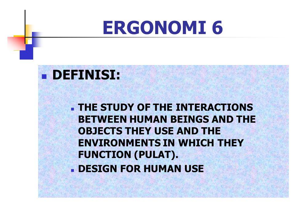 ERGONOMI 68 ANTHROPOMETRI 6: KATEGORI: STRUCTURAL DIMENSIONS = STATIC ANTHROPOMETRI DATA DIAMBIL DALAM POSISI BERBAGAI POSISI STANDARD DAN DIAM FUNCTIONAL DIMENTIONS = DYNAMIC ANTHROPOMETRI DATA DIAMBIL DALAM BERBAGAI POSISI KERJA