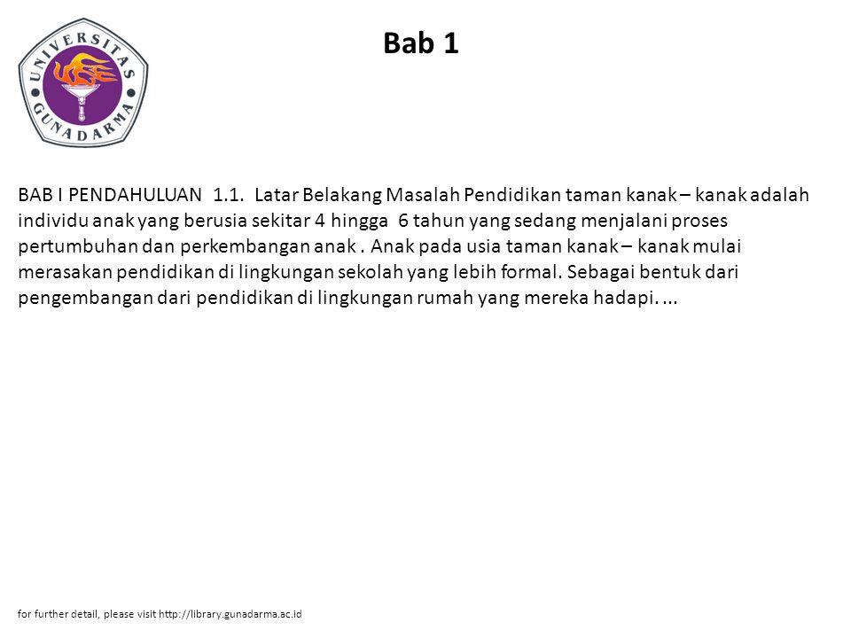 Bab 1 BAB I PENDAHULUAN 1.1. Latar Belakang Masalah Pendidikan taman kanak – kanak adalah individu anak yang berusia sekitar 4 hingga 6 tahun yang sed
