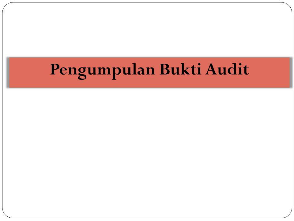Kategori Bukti Audit 1.Bukti langsung/tidak langsung 2.Bukti Primer/Sekunder 3.Testimonial evidence (hasil wawancara)